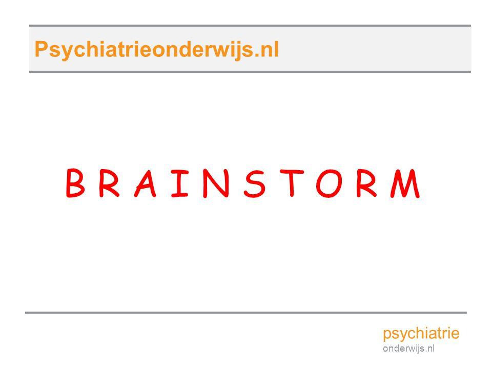 B R A I N S T O R M Psychiatrieonderwijs.nl psychiatrie onderwijs.nl