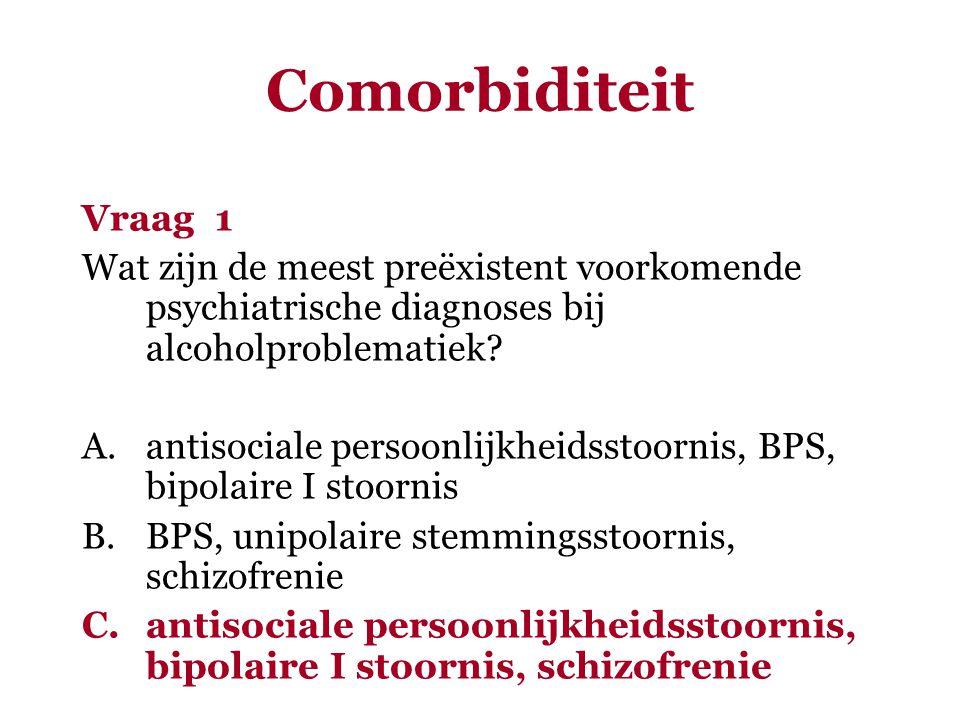 Comorbiditeit Vraag 1. Wat zijn de meest preëxistent voorkomende psychiatrische diagnoses bij alcoholproblematiek