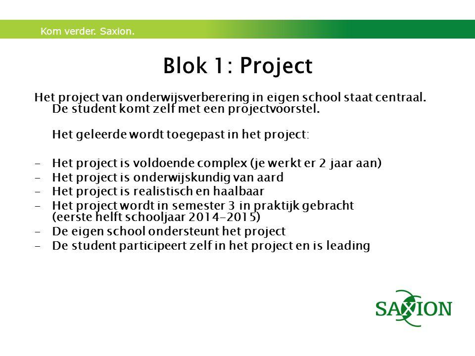 Blok 1: Project Het project van onderwijsverberering in eigen school staat centraal. De student komt zelf met een projectvoorstel.