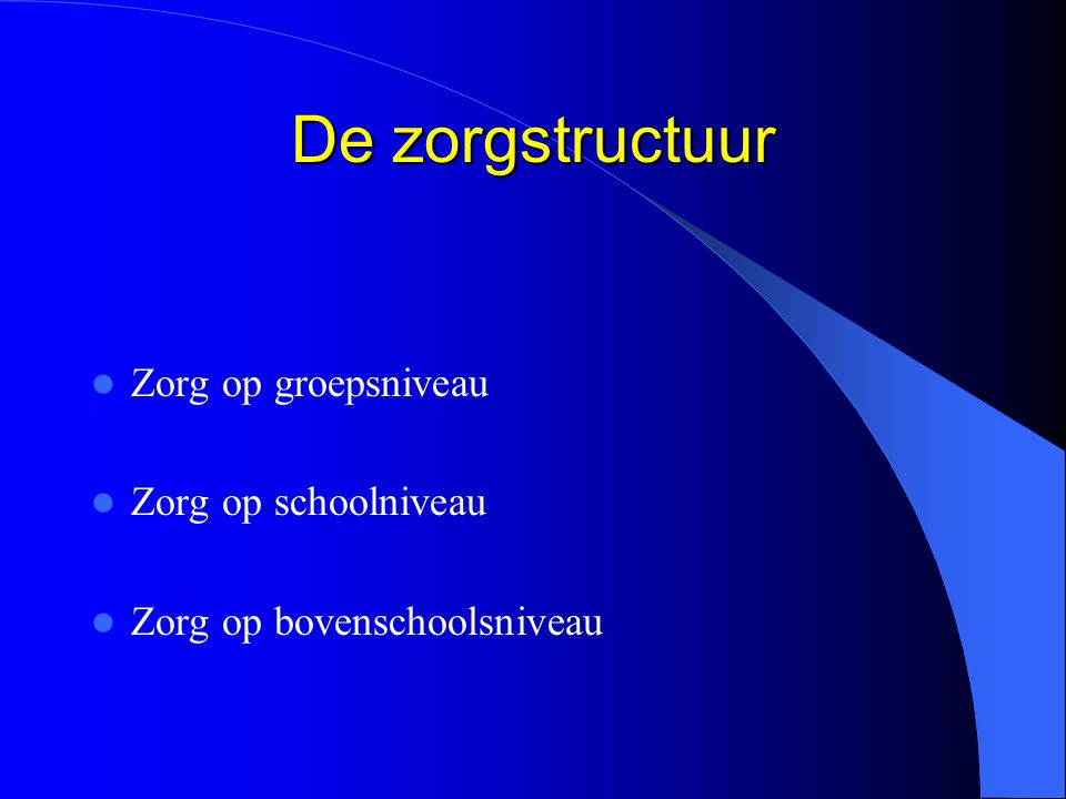 De zorgstructuur Zorg op groepsniveau Zorg op schoolniveau
