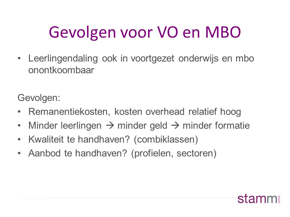 Gevolgen voor VO en MBO Leerlingendaling ook in voortgezet onderwijs en mbo onontkoombaar. Gevolgen: