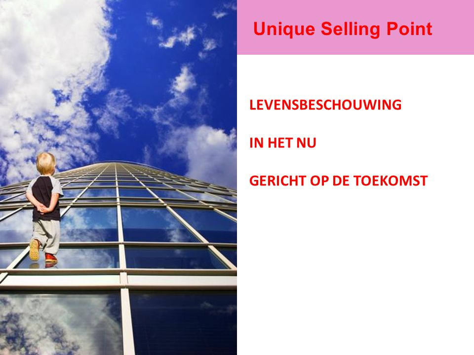Unique Selling Point LEVENSBESCHOUWING IN HET NU
