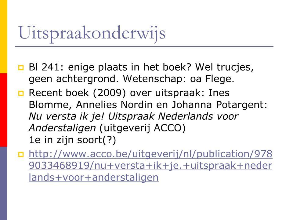 Uitspraakonderwijs Bl 241: enige plaats in het boek Wel trucjes, geen achtergrond. Wetenschap: oa Flege.