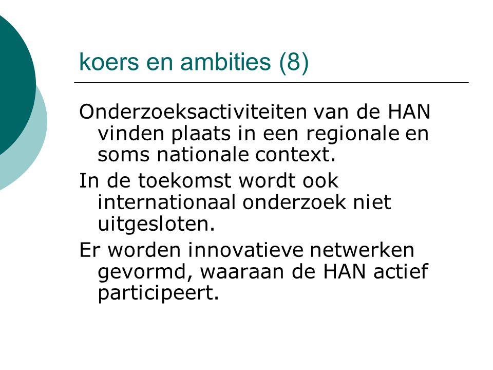koers en ambities (8) Onderzoeksactiviteiten van de HAN vinden plaats in een regionale en soms nationale context.