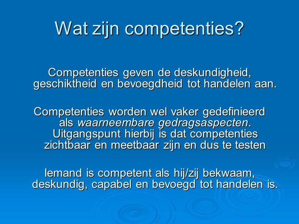 Wat zijn competenties Competenties geven de deskundigheid, geschiktheid en bevoegdheid tot handelen aan.