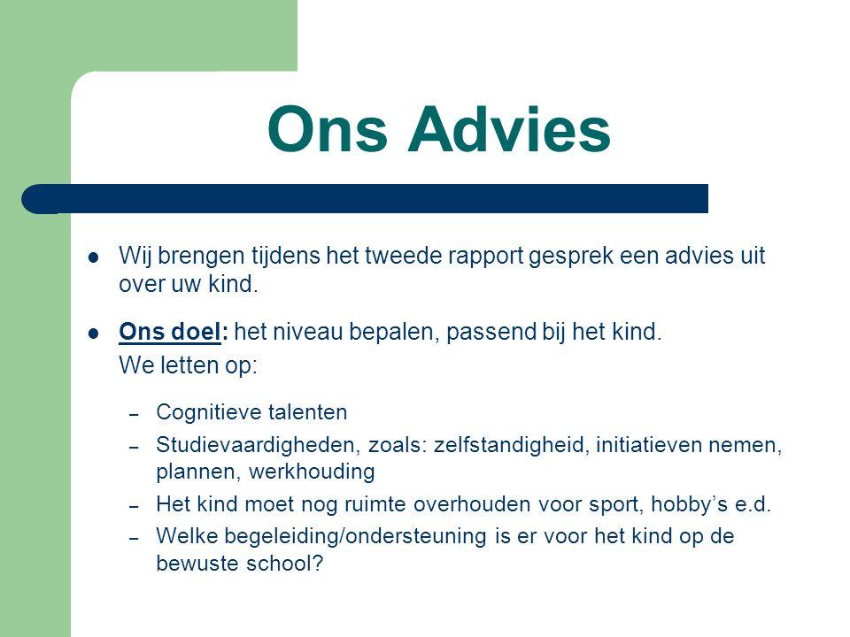 Ons Advies Wij brengen tijdens het tweede rapport gesprek een advies uit over uw kind. Ons doel: het niveau bepalen, passend bij het kind.