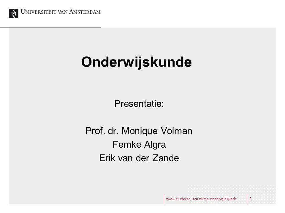 Onderwijskunde Presentatie: Prof. dr. Monique Volman Femke Algra