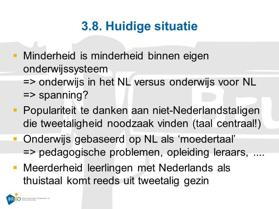 3.8. Huidige situatie Minderheid is minderheid binnen eigen onderwijssysteem => onderwijs in het NL versus onderwijs voor NL => spanning