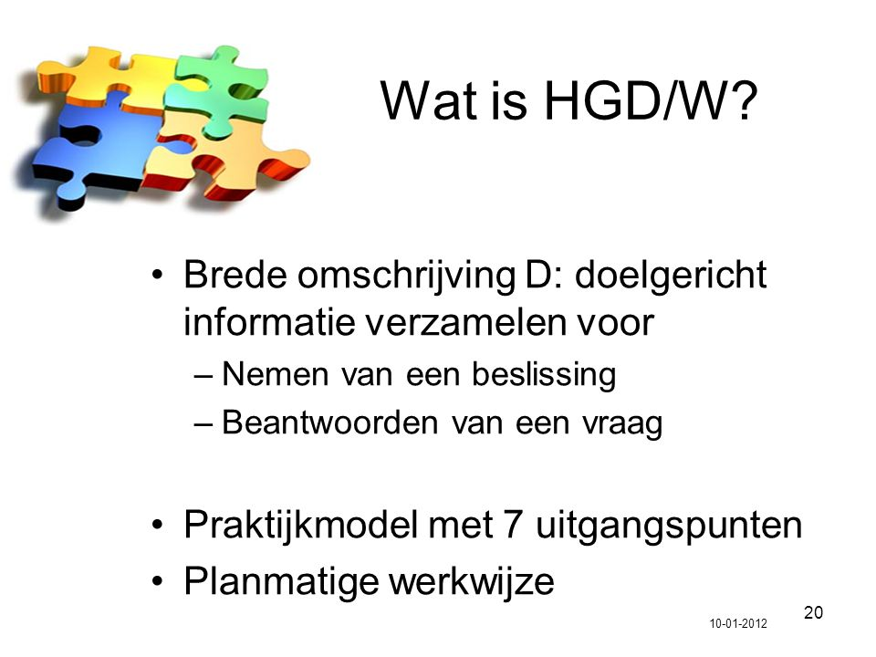 Wat is HGD/W Brede omschrijving D: doelgericht informatie verzamelen voor. Nemen van een beslissing.