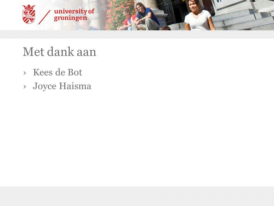 Met dank aan Kees de Bot Joyce Haisma