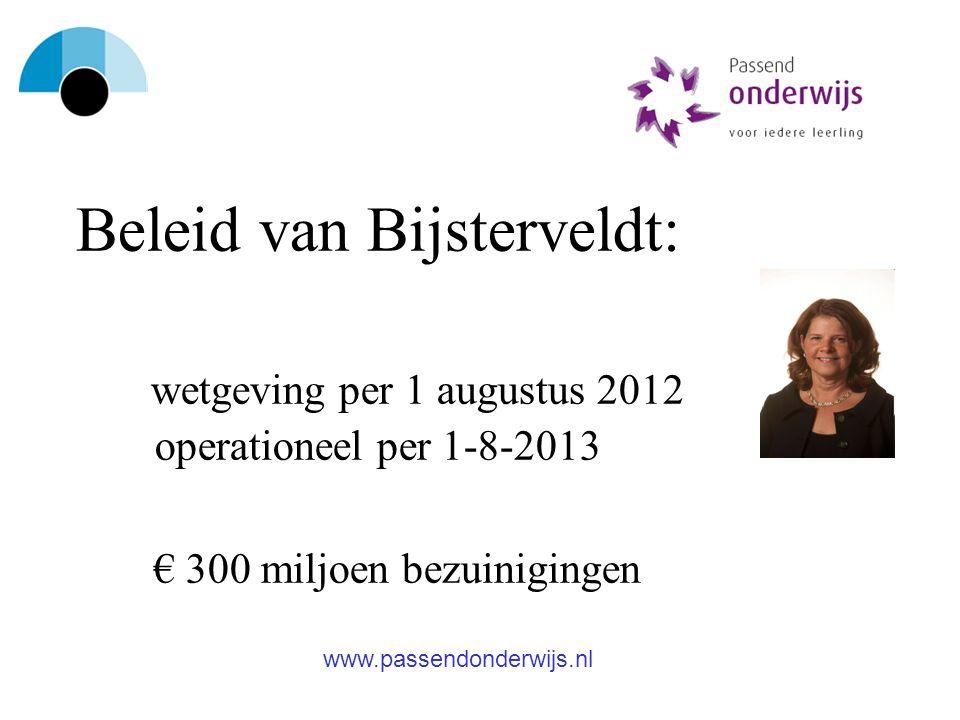 Beleid van Bijsterveldt: wetgeving per 1 augustus 2012 operationeel per 1-8-2013 € 300 miljoen bezuinigingen