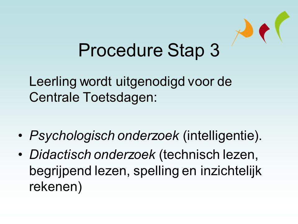 Procedure Stap 3 Leerling wordt uitgenodigd voor de Centrale Toetsdagen: Psychologisch onderzoek (intelligentie).
