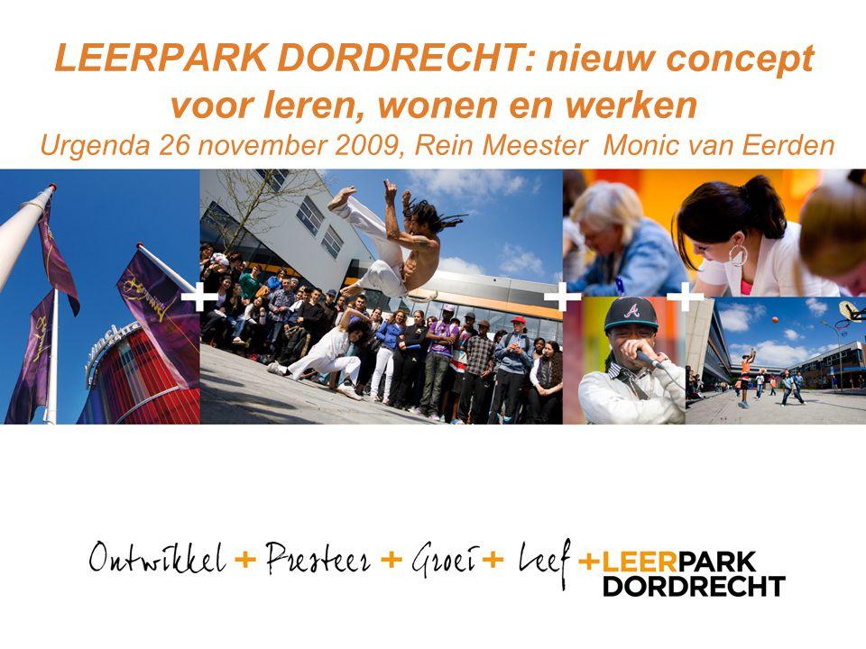 LEERPARK DORDRECHT: nieuw concept voor leren, wonen en werken Urgenda 26 november 2009, Rein Meester Monic van Eerden