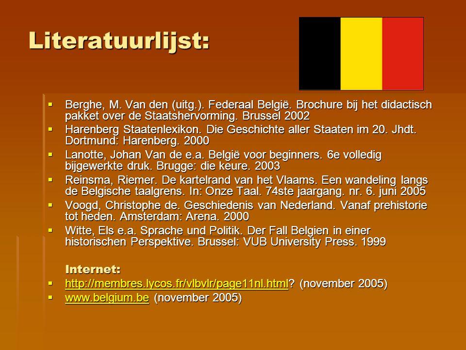 Literatuurlijst: Berghe, M. Van den (uitg.). Federaal België. Brochure bij het didactisch pakket over de Staatshervorming. Brussel 2002.