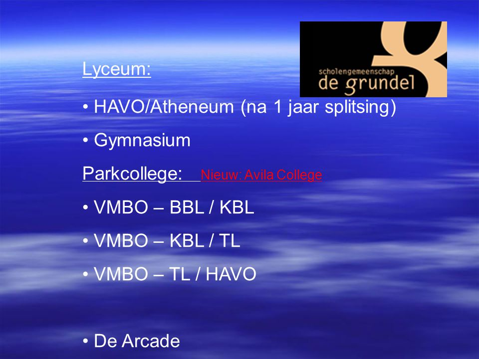 Lyceum: HAVO/Atheneum (na 1 jaar splitsing) Gymnasium. Parkcollege: Nieuw: Avila College. VMBO – BBL / KBL.