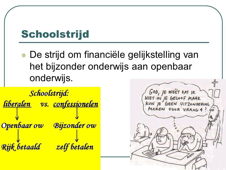 Schoolstrijd De strijd om financiële gelijkstelling van het bijzonder onderwijs aan openbaar onderwijs.