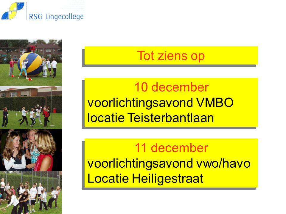 Tot ziens op 10 december. voorlichtingsavond VMBO. locatie Teisterbantlaan. 11 december. voorlichtingsavond vwo/havo.