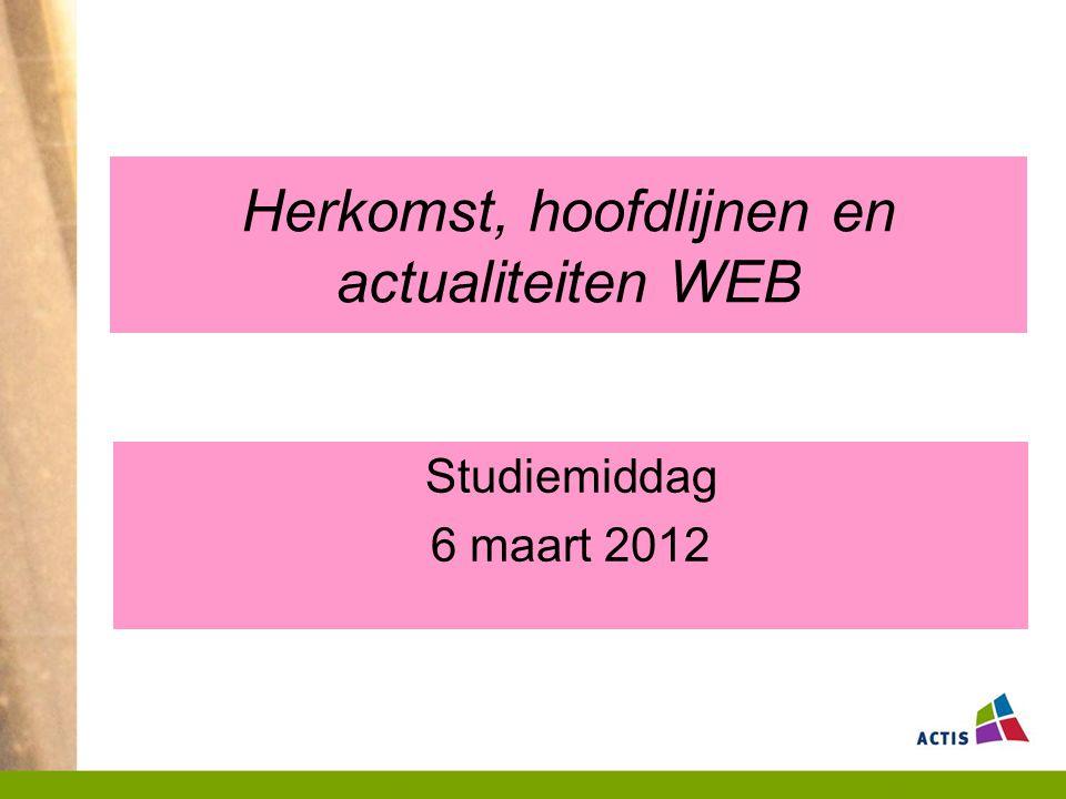 Herkomst, hoofdlijnen en actualiteiten WEB