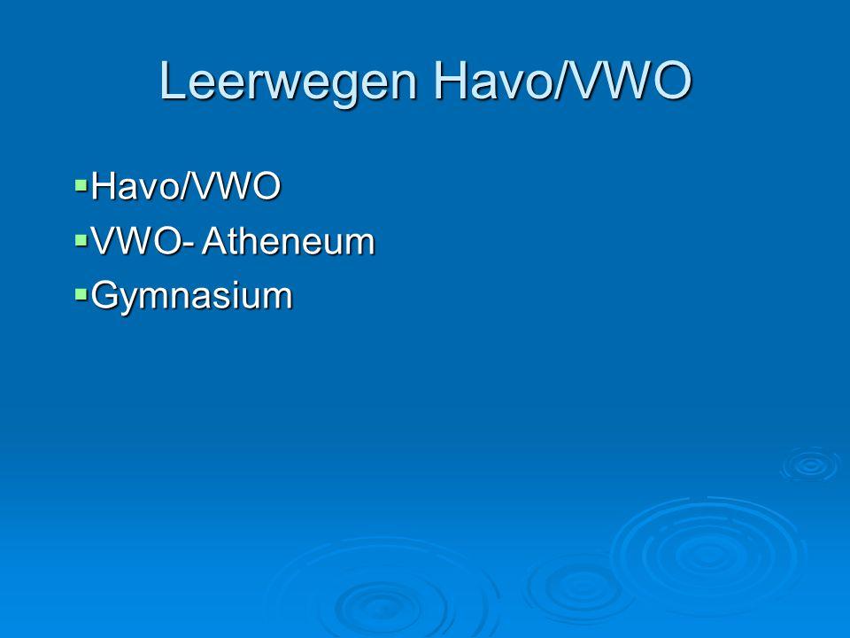 Leerwegen Havo/VWO Havo/VWO VWO- Atheneum Gymnasium