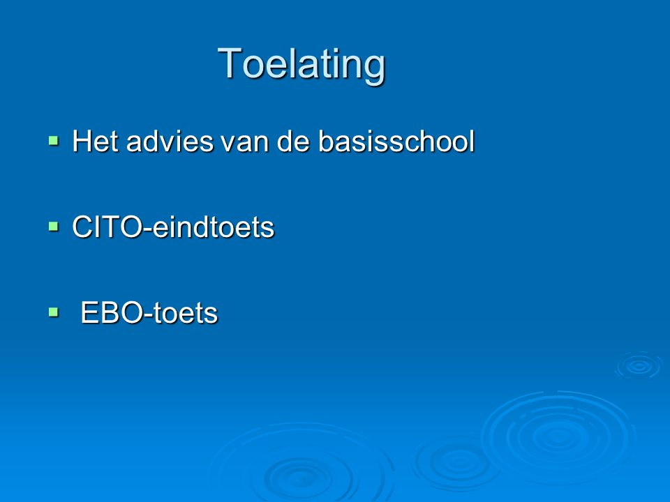 Toelating Het advies van de basisschool CITO-eindtoets EBO-toets