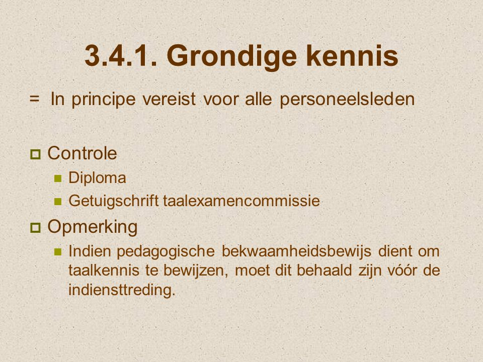 3.4.1. Grondige kennis = In principe vereist voor alle personeelsleden