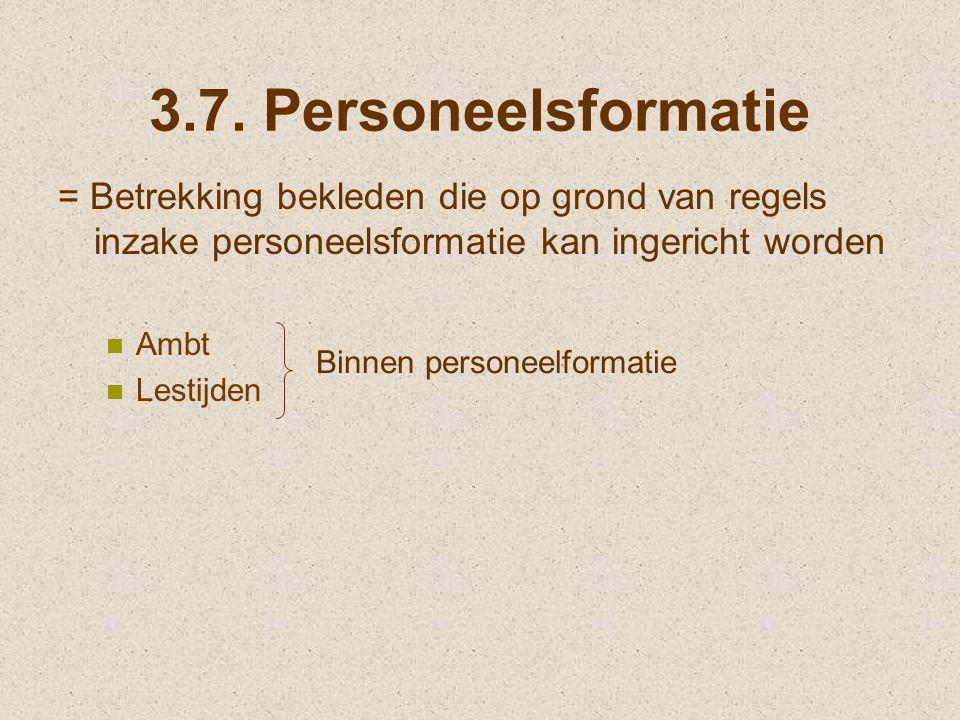 3.7. Personeelsformatie = Betrekking bekleden die op grond van regels inzake personeelsformatie kan ingericht worden.