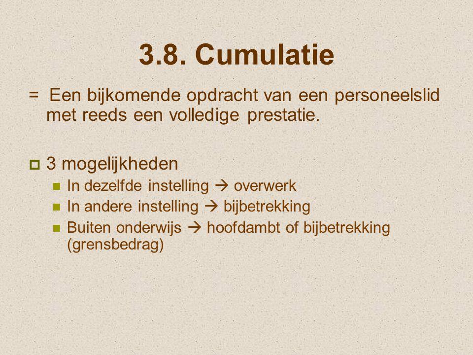 3.8. Cumulatie = Een bijkomende opdracht van een personeelslid met reeds een volledige prestatie. 3 mogelijkheden.