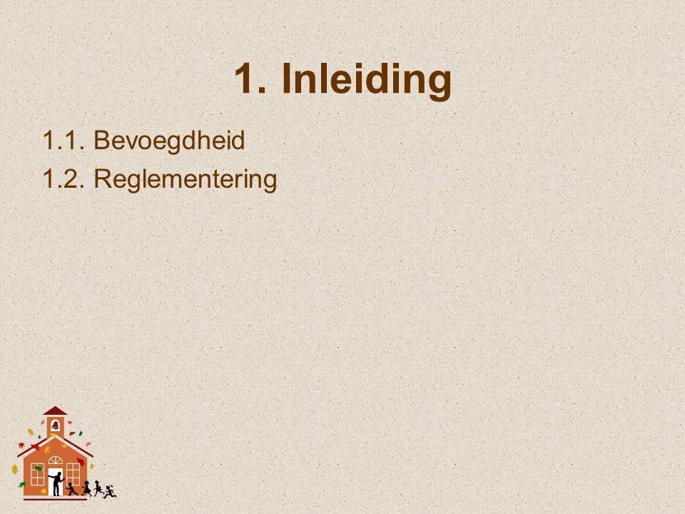 Inleiding 1.1. Bevoegdheid 1.2. Reglementering