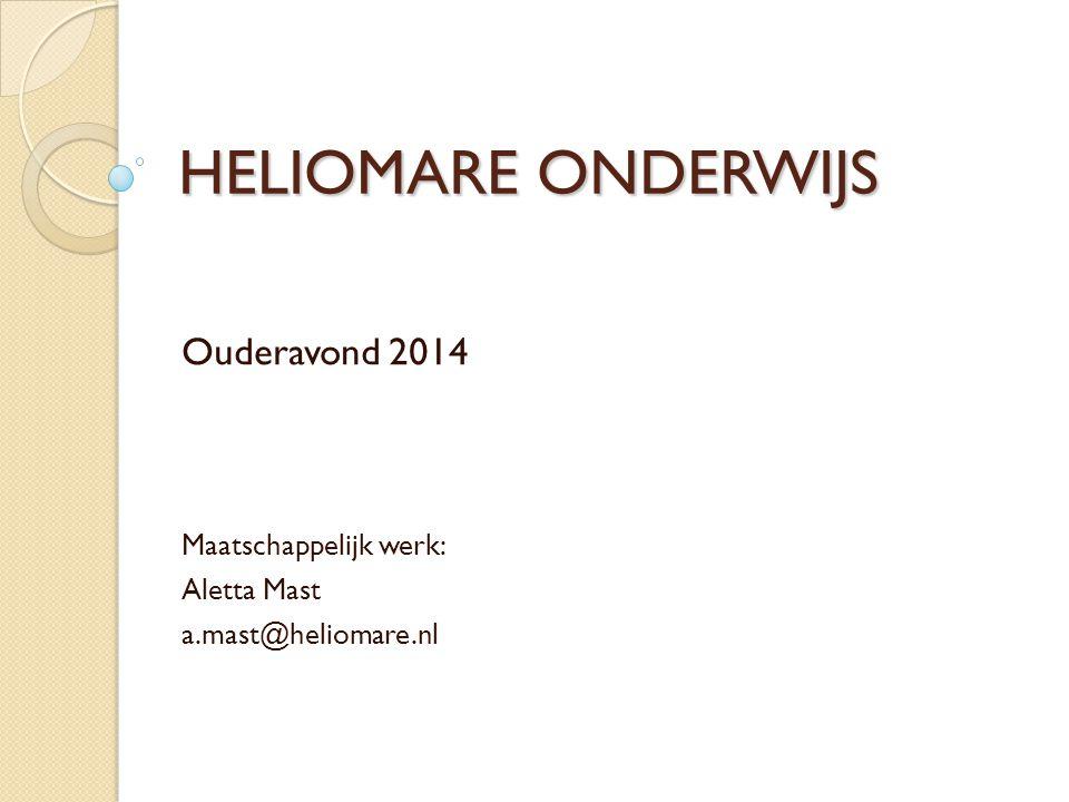 Ouderavond 2014 Maatschappelijk werk: Aletta Mast a.mast@heliomare.nl