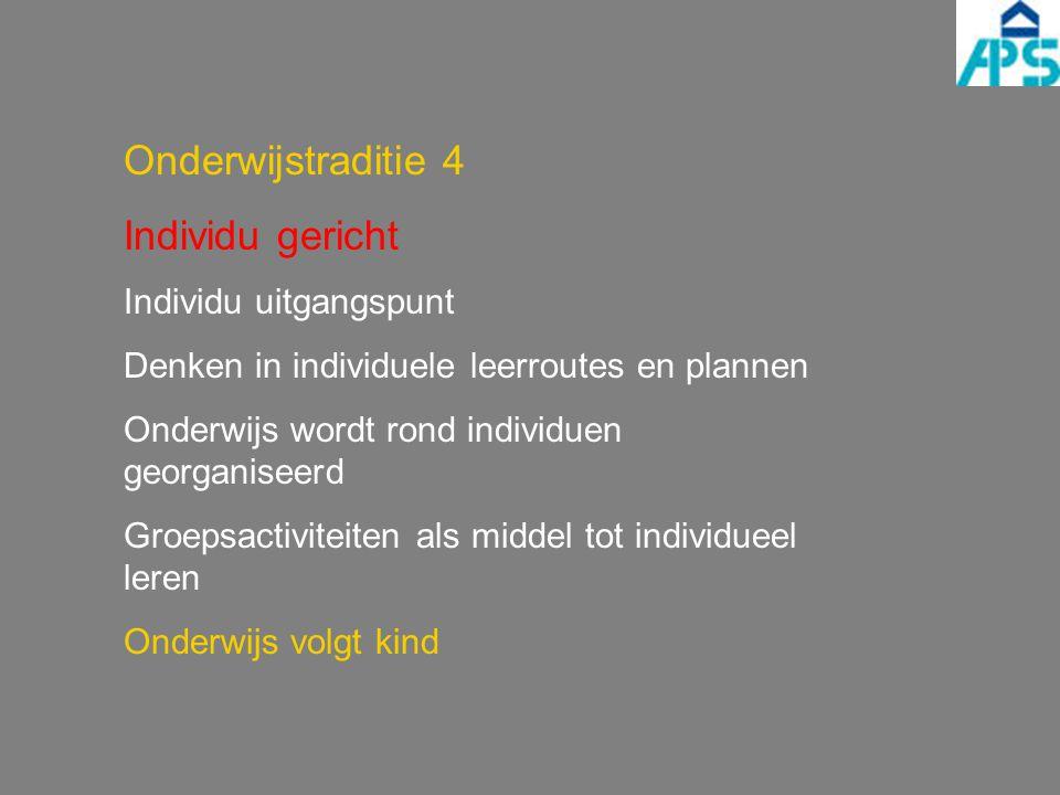 Onderwijstraditie 4 Individu gericht Individu uitgangspunt