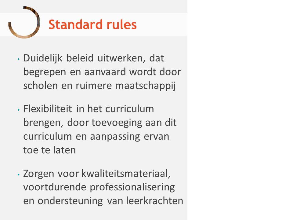 Standard rules Duidelijk beleid uitwerken, dat begrepen en aanvaard wordt door scholen en ruimere maatschappij.