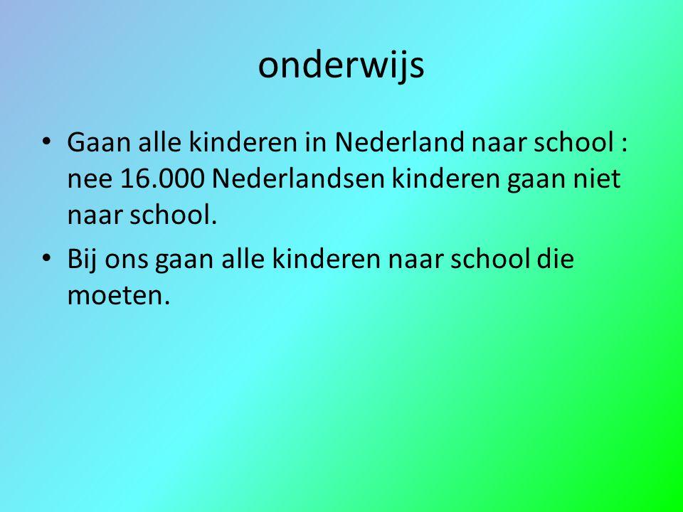 onderwijs Gaan alle kinderen in Nederland naar school : nee 16.000 Nederlandsen kinderen gaan niet naar school.