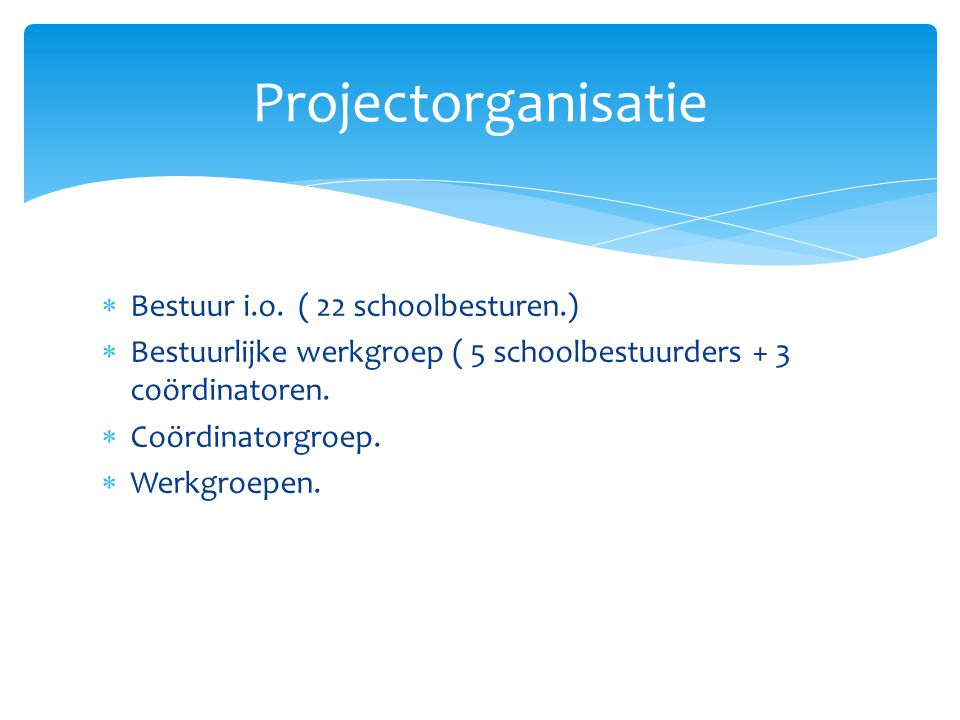 Projectorganisatie Bestuur i.o. ( 22 schoolbesturen.)