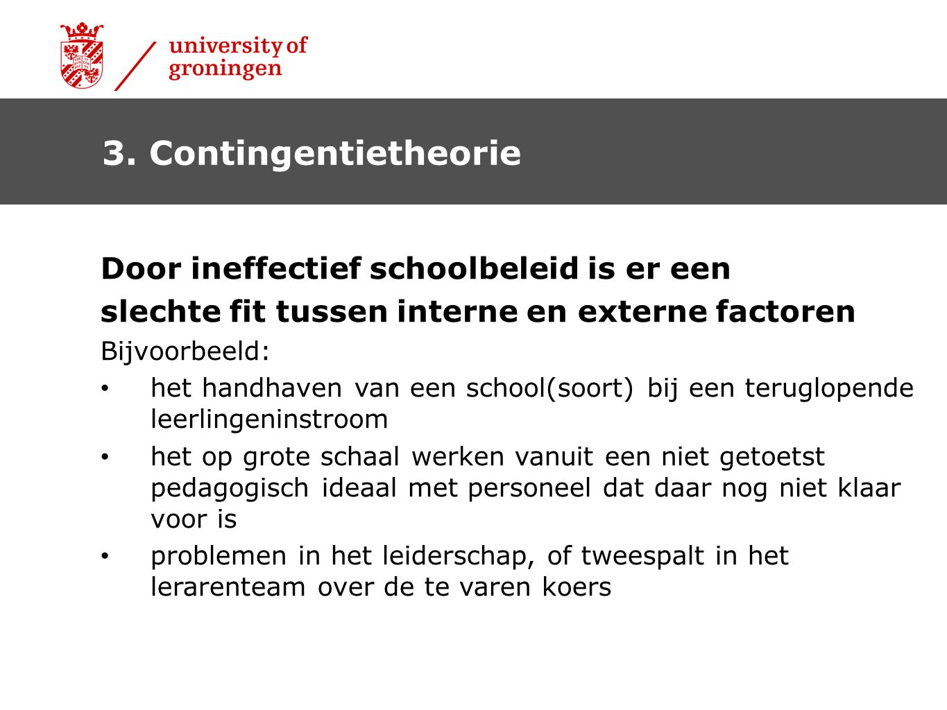 3. Contingentietheorie Door ineffectief schoolbeleid is er een