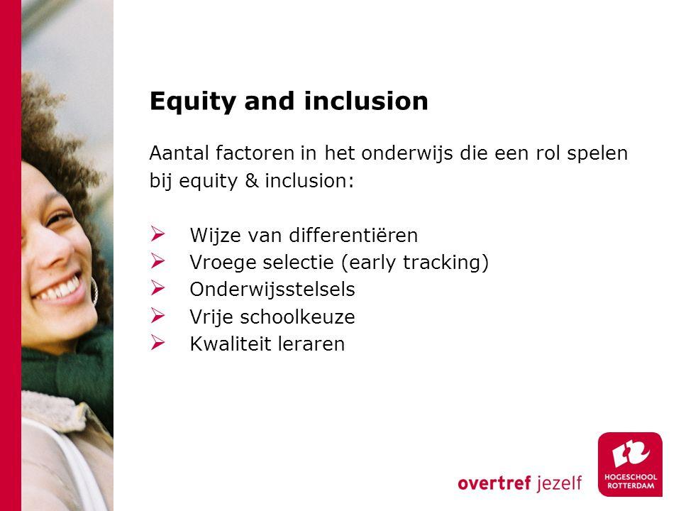 Equity and inclusion Aantal factoren in het onderwijs die een rol spelen. bij equity & inclusion: Wijze van differentiëren.