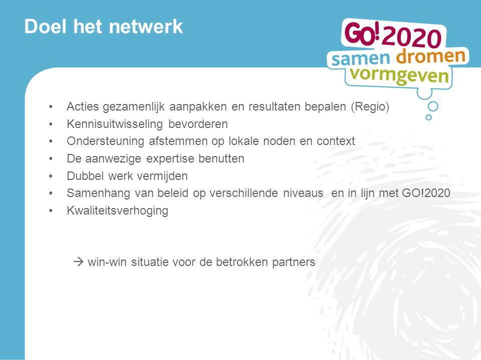 Doel het netwerk Acties gezamenlijk aanpakken en resultaten bepalen (Regio) Kennisuitwisseling bevorderen.