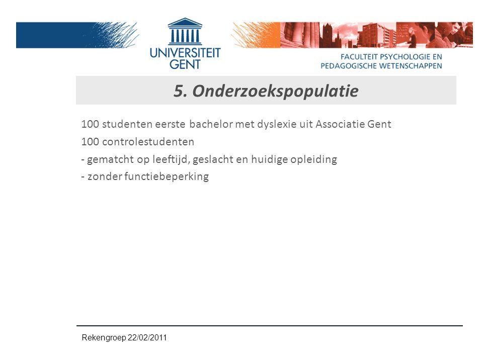 5. Onderzoekspopulatie 100 studenten eerste bachelor met dyslexie uit Associatie Gent. 100 controlestudenten.