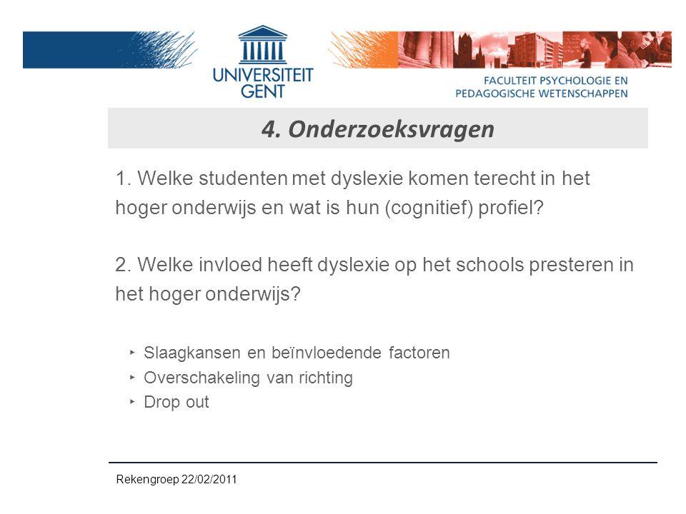 4. Onderzoeksvragen 1. Welke studenten met dyslexie komen terecht in het. hoger onderwijs en wat is hun (cognitief) profiel