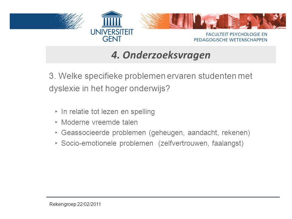 4. Onderzoeksvragen 3. Welke specifieke problemen ervaren studenten met. dyslexie in het hoger onderwijs