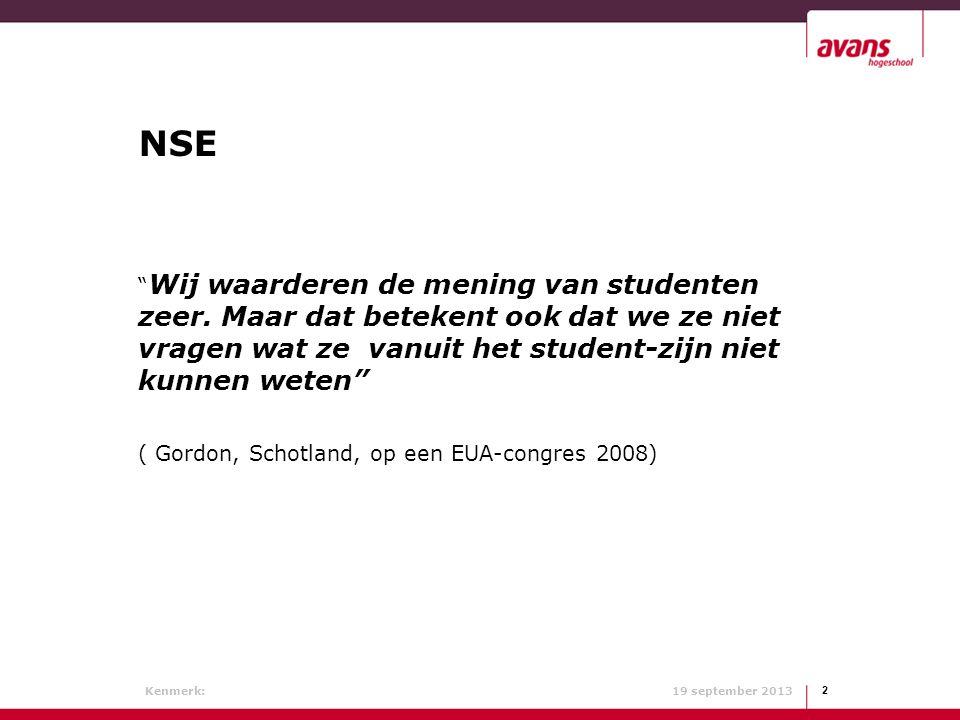NSE Wij waarderen de mening van studenten zeer. Maar dat betekent ook dat we ze niet vragen wat ze vanuit het student-zijn niet kunnen weten