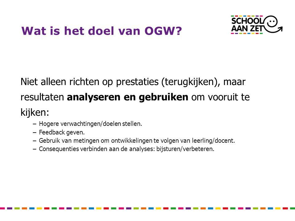 Wat is het doel van OGW Niet alleen richten op prestaties (terugkijken), maar resultaten analyseren en gebruiken om vooruit te kijken: