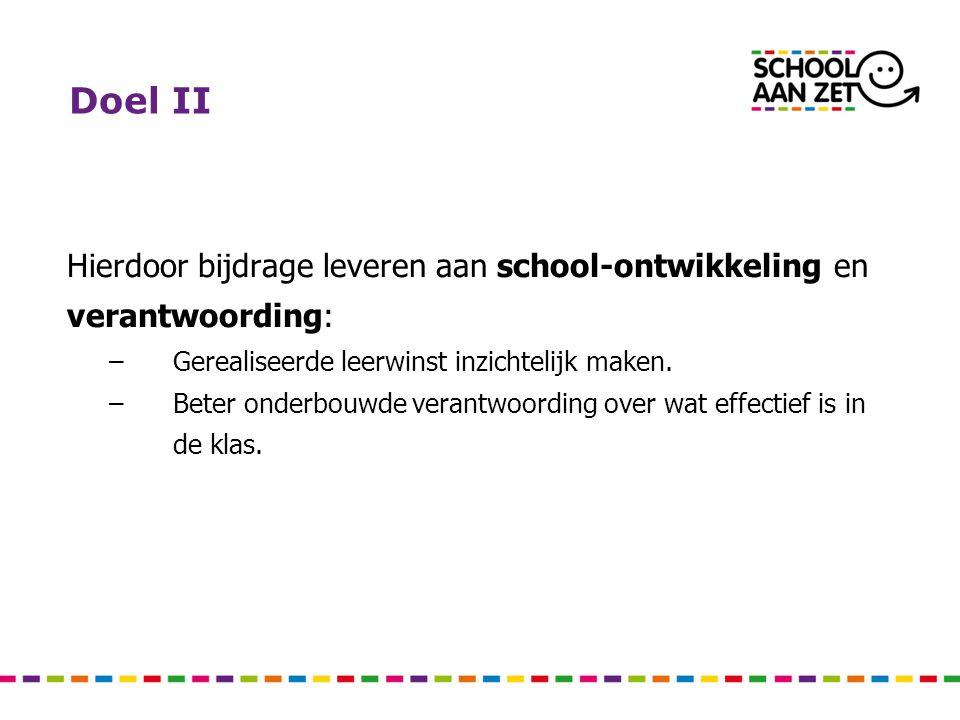 Doel II Hierdoor bijdrage leveren aan school-ontwikkeling en verantwoording: Gerealiseerde leerwinst inzichtelijk maken.