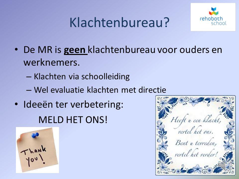 Klachtenbureau De MR is geen klachtenbureau voor ouders en werknemers. Klachten via schoolleiding.