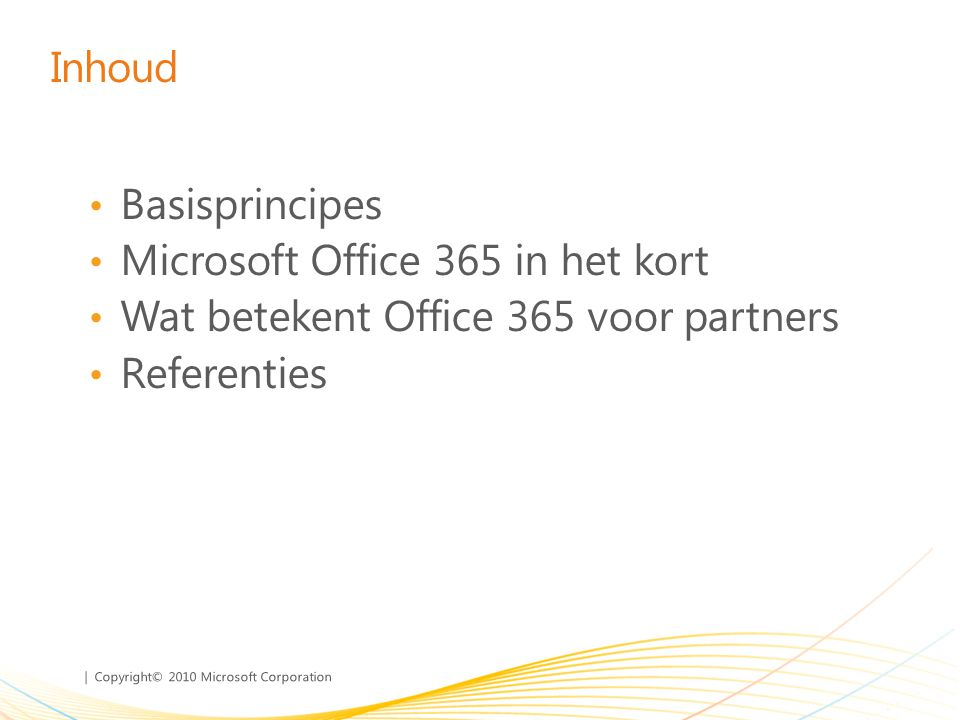 Inhoud Basisprincipes. Microsoft Office 365 in het kort.
