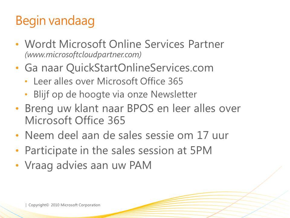 Begin vandaag Wordt Microsoft Online Services Partner (www.microsoftcloudpartner.com) Ga naar QuickStartOnlineServices.com.