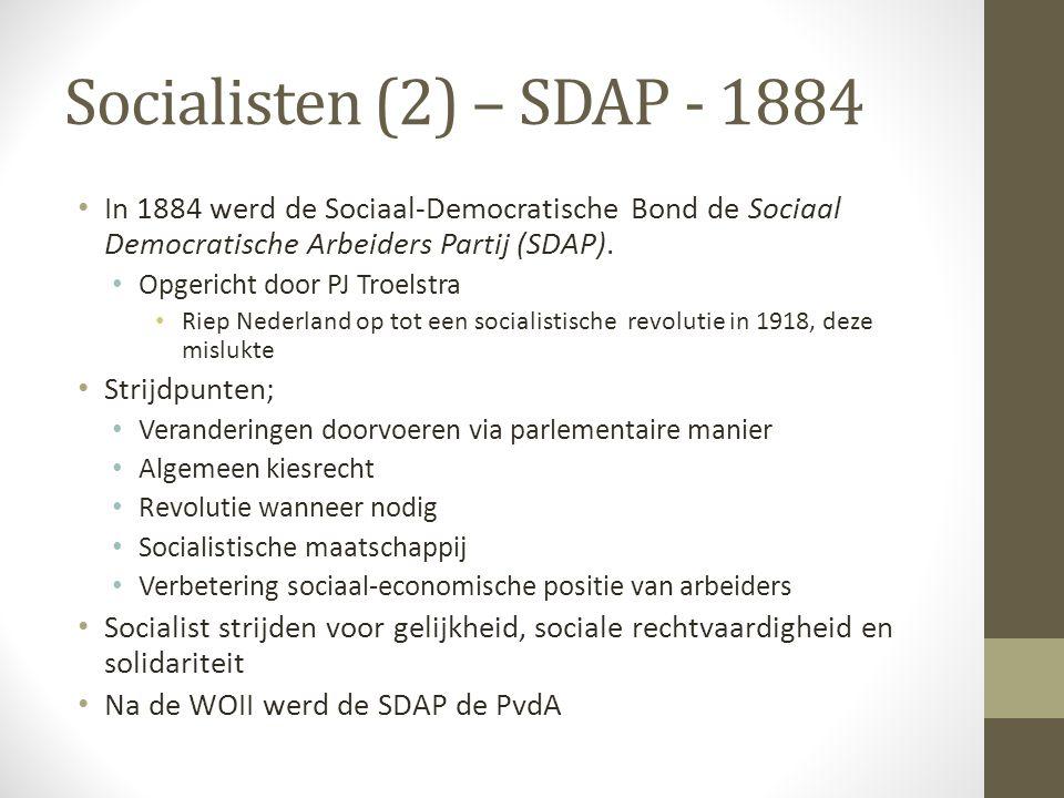 Socialisten (2) – SDAP - 1884 In 1884 werd de Sociaal-Democratische Bond de Sociaal Democratische Arbeiders Partij (SDAP).
