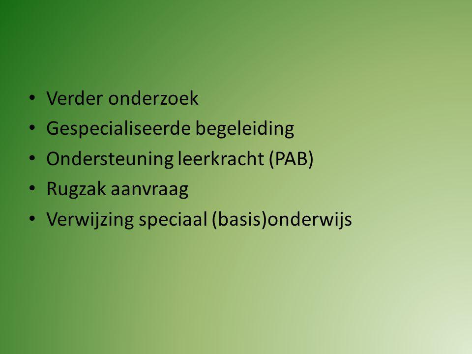 Verder onderzoek Gespecialiseerde begeleiding. Ondersteuning leerkracht (PAB) Rugzak aanvraag.