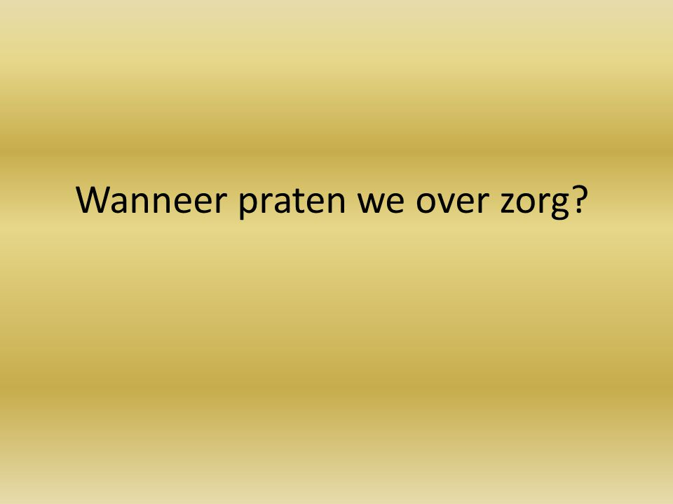 Wanneer praten we over zorg