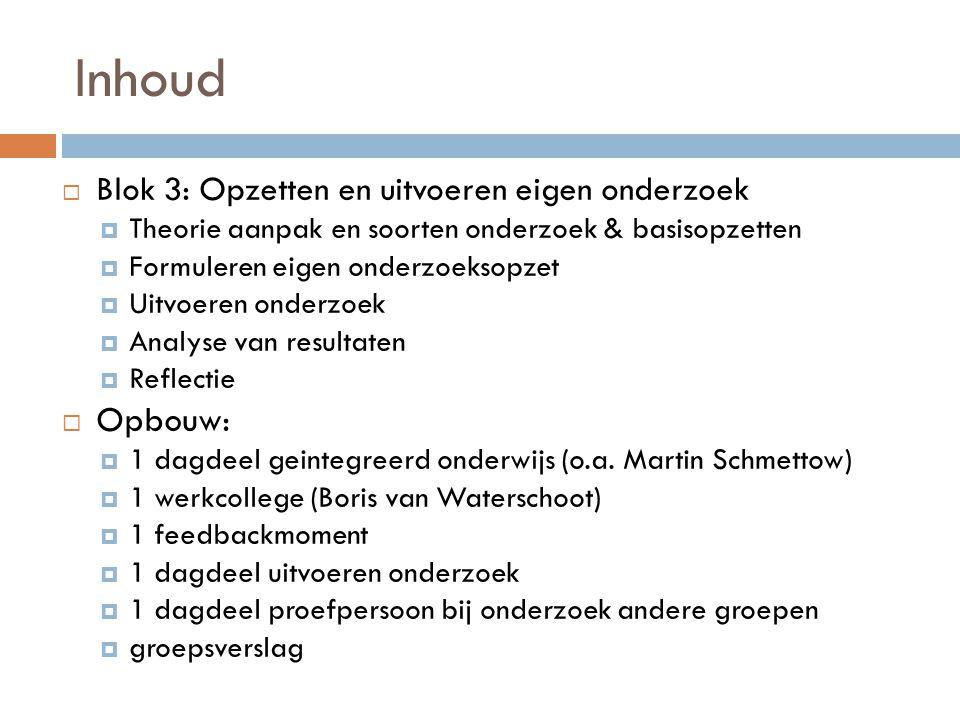 Inhoud Blok 3: Opzetten en uitvoeren eigen onderzoek. Theorie aanpak en soorten onderzoek & basisopzetten.