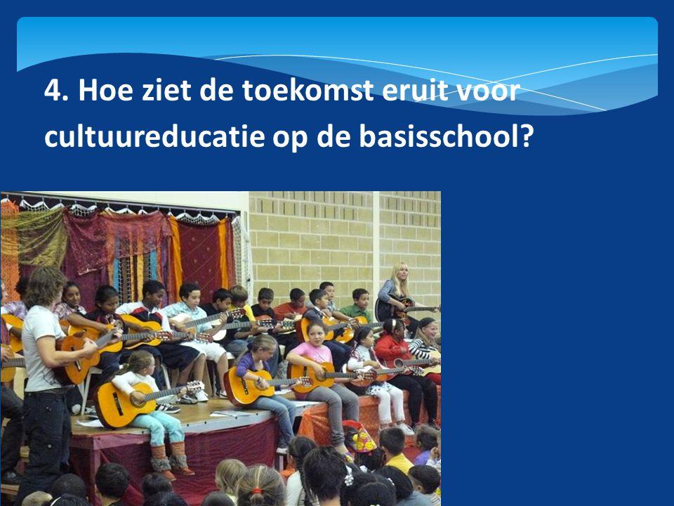 4. Hoe ziet de toekomst eruit voor cultuureducatie op de basisschool
